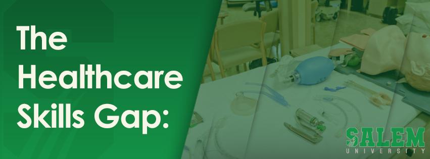 The Healthcare Skills Gap: How Salem University's Nursing Programs Are Helping to Close the Gap and Address the U.S. Nurse Shortage